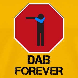DAB STOP FOREVER - Mannen Premium T-shirt