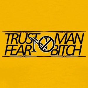 Trust No Man, Fear Ingen Bitch - Herre premium T-shirt
