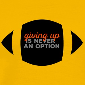 Football: Giving up is never an option. - Men's Premium T-Shirt