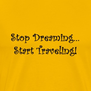 Stop Dreaming ... Start Traveling! - Herre premium T-shirt