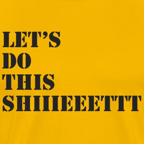 LET S DO THIS SHIIIEEETTT MILITARY - Men's Premium T-Shirt