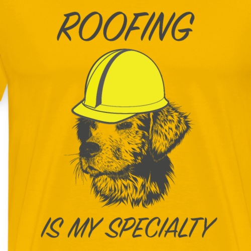 Roofing Is My Specialty Construction Dog - Mannen Premium T-shirt