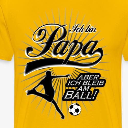 Papa aber ich bleib am Ball - Fußball - Männer Premium T-Shirt