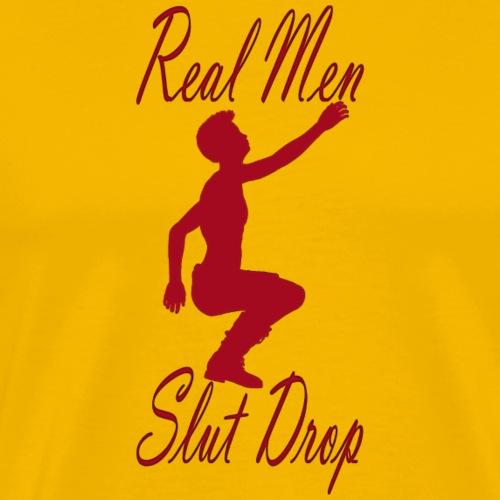 Real Men Slut Drop - Men's Premium T-Shirt