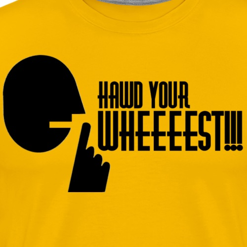 Hawd Your Wheeeest - Men's Premium T-Shirt