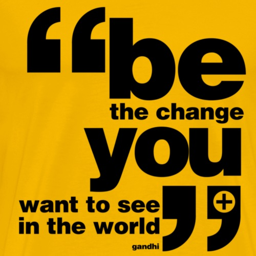 Be the change you want to see in the world - Men's Premium T-Shirt