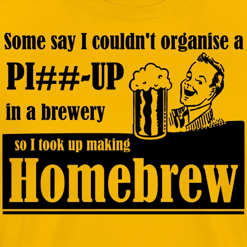 Organise a piss up in a Brewery - Men's Premium T-Shirt