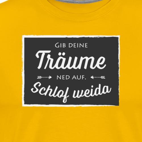 Gib deine Träume ned auf - Männer Premium T-Shirt