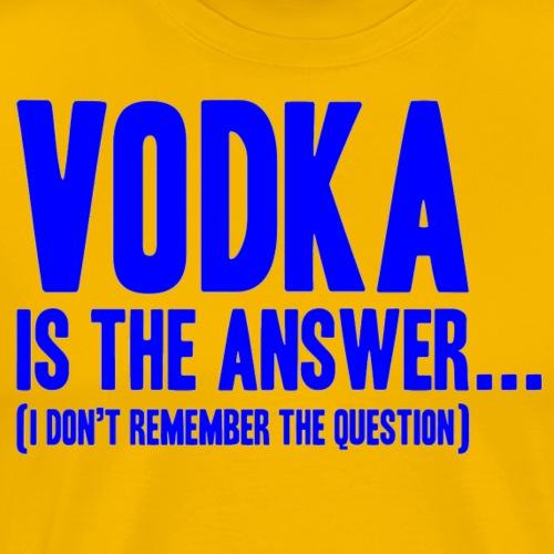 Vodka is the answer - Men's Premium T-Shirt