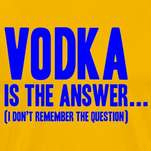 Vodka is the answer - Men's Premium T-Shirt