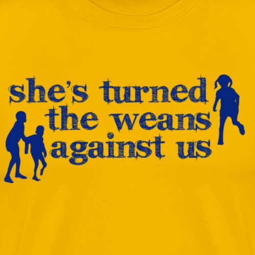She s turned the weans against us - Men's Premium T-Shirt