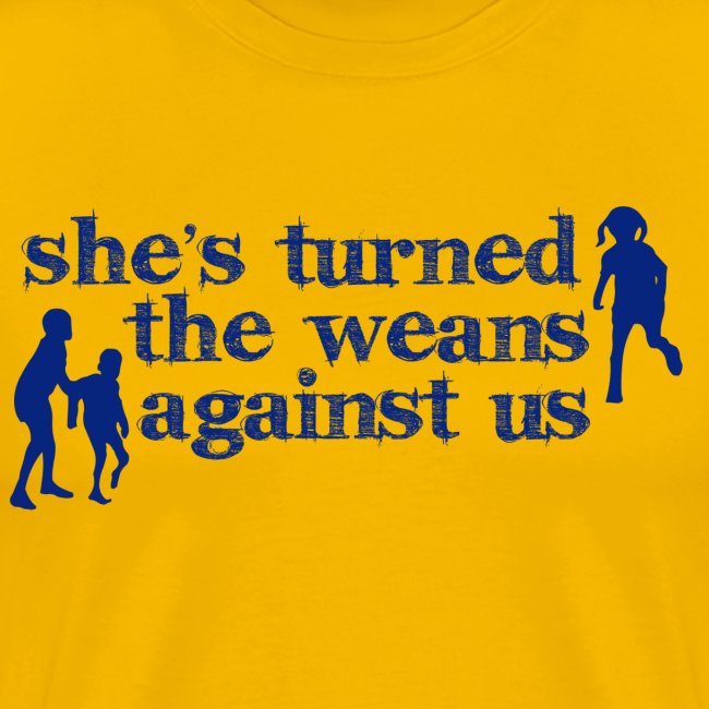 She s turned the weans against us