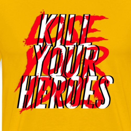 Kill Your Heroes - Men's Premium T-Shirt