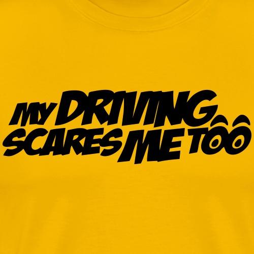 My Driving Scares Me Too Auto Motorrad - Männer Premium T-Shirt