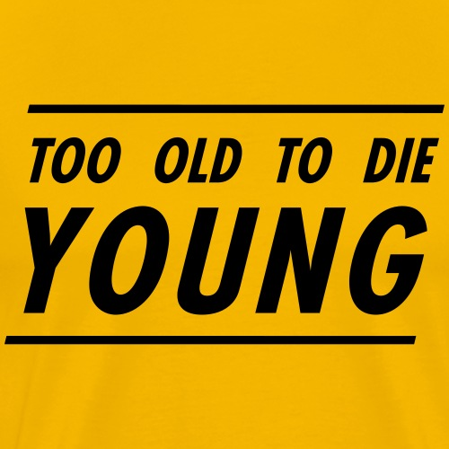 Too old to the young | Black - Men's Premium T-Shirt