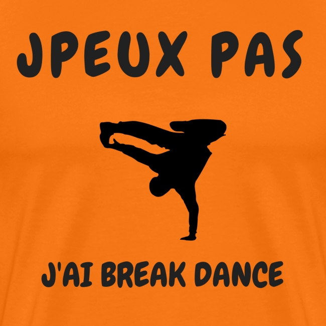 JPEUX PAS J'AI BREAK DANCE