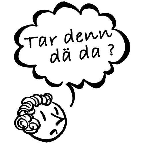 Tar denn dä da (Dialekt) - Darf denn der das?