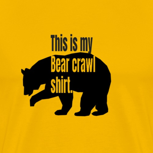 This is my bear crawl shirt - Premium-T-shirt herr