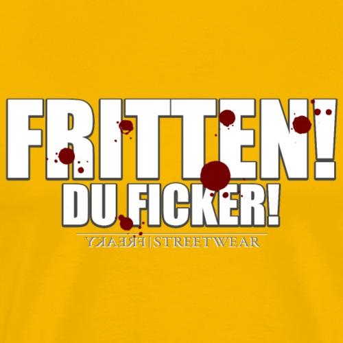 Fritten! Du Ficker! - Männer Premium T-Shirt