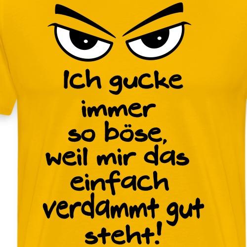 Böse Gucken steht mir gut Grimmig Aussehen Spruch - Männer Premium T-Shirt
