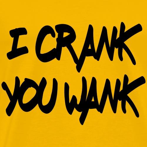 i crank you wank (k) - Maglietta Premium da uomo