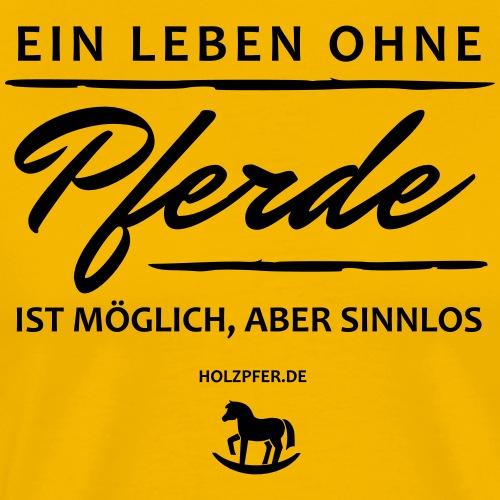 Leben ohne Pferde sinnlos - Männer Premium T-Shirt