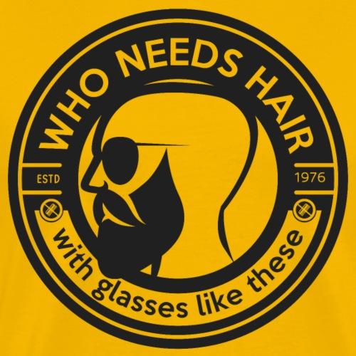 qui a besoin de cheveux avec des lunettes comme celles-ci - T-shirt Premium Homme