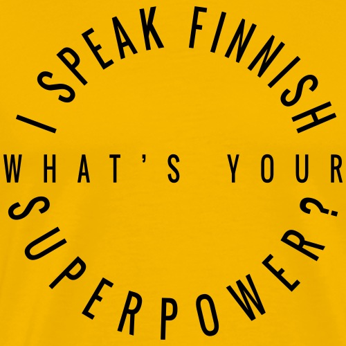 I speak Finnish what's your Superpower? - Miesten premium t-paita