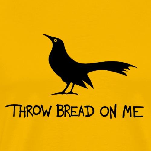 Throw bread on me - Men's Premium T-Shirt
