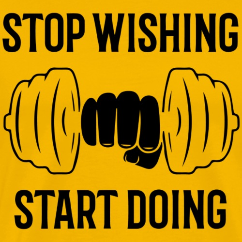 stop wishing start doing - T-shirt Premium Homme