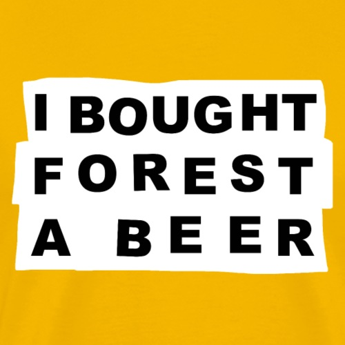 I Bought Forest A Beer - Men's Premium T-Shirt