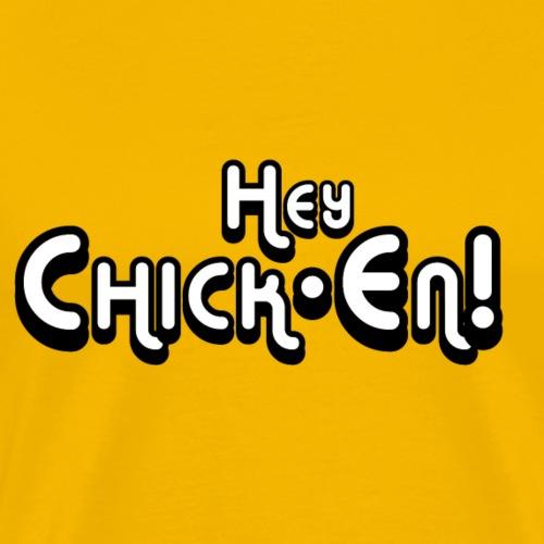 HEY CHICKEN! - Men's Premium T-Shirt