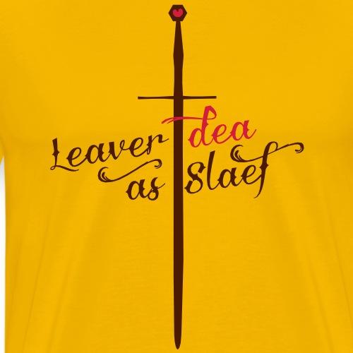 Leaver dea as slaef - Mannen Premium T-shirt