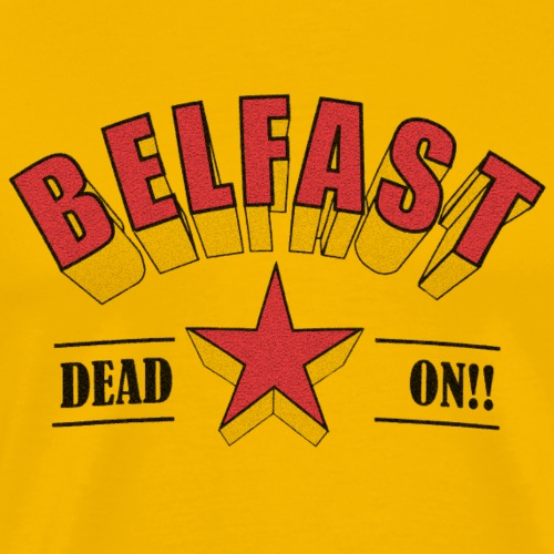 Belfast - Dead On!! - Men's Premium T-Shirt