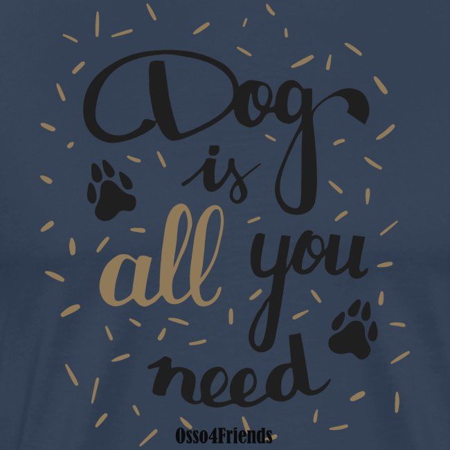 DOG IS ALL YOU NEED
