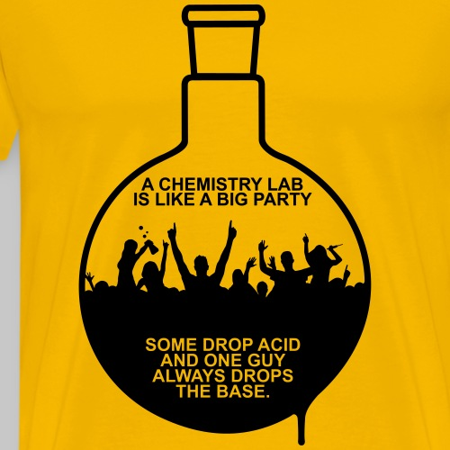 A CHEMISTRY LAB IS LIKE A BIG PARTY - Men's Premium T-Shirt