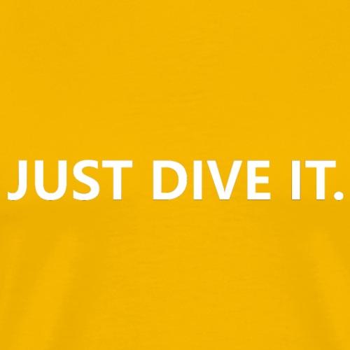 just dive it - Mannen Premium T-shirt