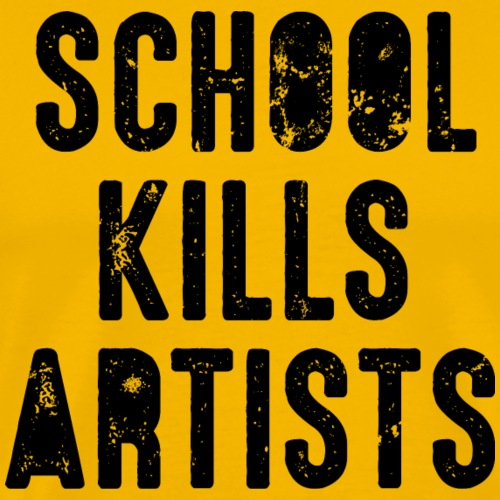school kills artists Schule Künstler kreativ Kunst - Men's Premium T-Shirt