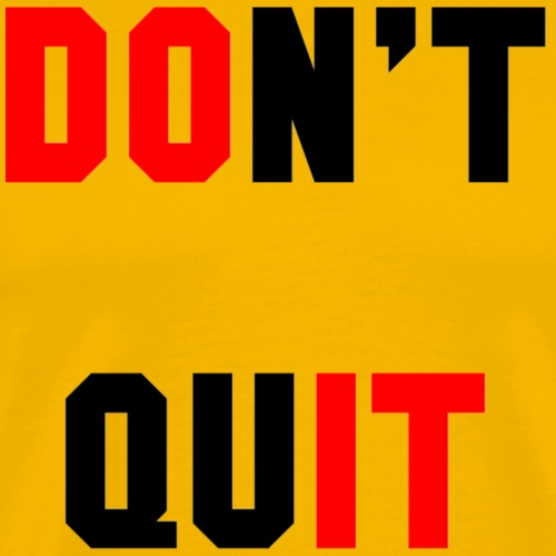 DON T QUIT - Men's Premium T-Shirt