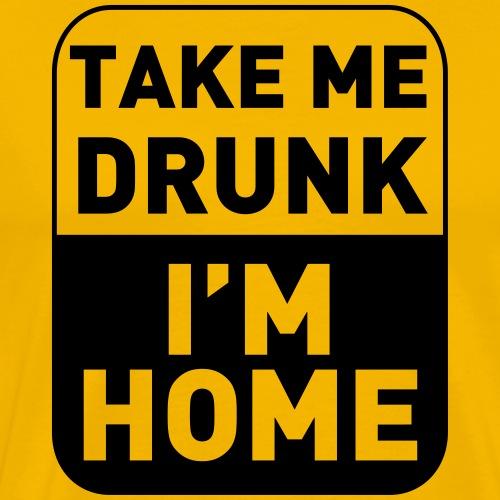 Prenez-moi ivre, je suis à la maison - T-shirt Premium Homme