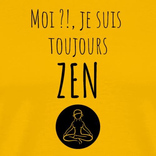 Moi je suis toujours zen - T-shirt Premium Homme