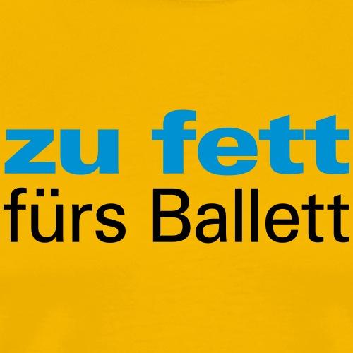 zu fett fürs Ballett Pummelfee Prachtstück Bühne - Men's Premium T-Shirt