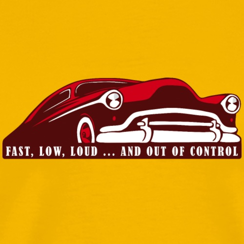 Kustom Car - Fast, Low, Loud ... And Out Of Contro - Männer Premium T-Shirt