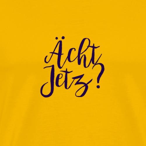ächt Jetz? - Männer Premium T-Shirt