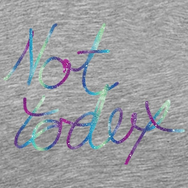 nottoday