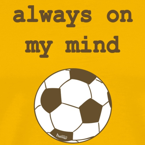 TShirt Herren: Fußball - Always on my mind - Männer Premium T-Shirt