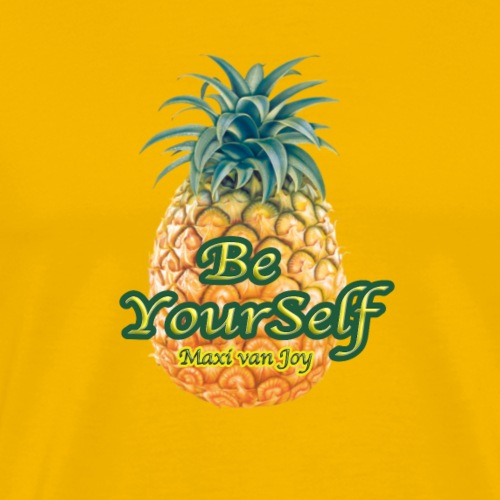 pineapple BE YOURSELF maxi - Men's Premium T-Shirt