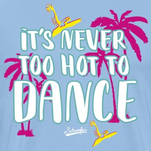It's never too hot to dance Sommershirt für Tänzer - Männer Premium T-Shirt