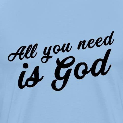 All you need is God N - Maglietta Premium da uomo