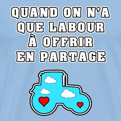 QUAND ON N'A QUE LABOUR À OFFRIR EN PARTAGE - T-shirt Premium Homme